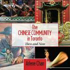 The Chinese Community in Toronto Then and Now by Arlene Chan English Paperbac