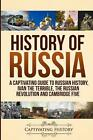 History of Russia: A Captivating Guide to Russian History, Ivan the Terrible, Th