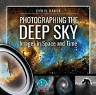 Photographing the Deep Sky Images in Space and Time by Chris Baker Used