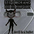 STEVE MORANO AND THE RENEGADES DEVIL IS A BULLET CD NEW