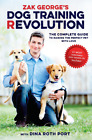 Zak Georges dog training revolution the complete guide to raising