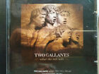 TWO GALLANTS What The Toll Tells CD 9 Track Promo (SCE91PR) EUROPE  2006