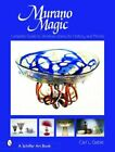 Murano Magic Complete Guide to Venetian Glass Its History and Artists by Gable