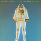 Weather Report - I Sing The Body Electric (UK IMPORT) CD NEW