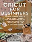 Cricut For Beginners Free Your Imagination and Realize All The Projects You Wan