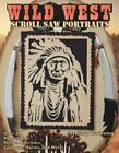 Wild West Scroll Saw Portraits Over 50 Patterns for Native Americans Cowboys