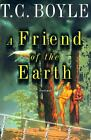 A Friend of the Earth by T C Boyle SIGNED 1st Ed