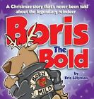 Boris the Bold (Hard Cover) : A Christmas Story That's Never Been Told by...
