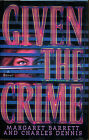 Given the Crime by Margaret Barrett  Charles Dennis First Edition DJ 1998