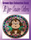 Grown Ups Colouring Book Fill Your Passion Patterns Mandalas by Ellen Nehls...