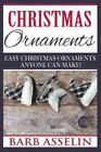 Christmas Ornaments : Easy Chrstmas Ornaments Anyone Can Make! by Barb...