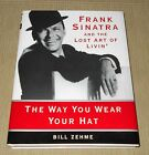 Frank Sinatra and the Lost Art of Livin' The Way You Wear Your Hat by Bill Zehme