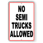 No Semi Trucks Allowed Metal Sign 5 SIZES warning stop reserved SNP053