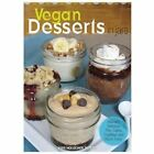 Vegan Desserts in Jars Adorably Delicious Pies Cakes Puddings and Much More