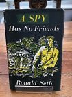 a spy has no friends  by ronald seth  1st edition 1952