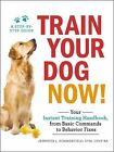 Train Your Dog Now  Your Instant Training Handbook from Behavior Fixes to