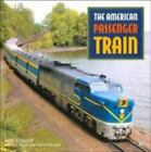 The American Passenger Train by Kevin Holland; Mike Schafer; Joe Welsh