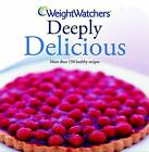 Weight Watchers Deeply Delicious Bk 2 Weight Watchers by hanauer cathi