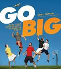 Go Big  Make Your Shot Count in the Connected World by Cory Cotton