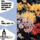 CD: TINA AGE 13 The Alcoholic Father Of My Inner Child