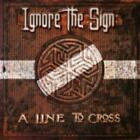 IGNORE THE SIGN: A LINE TO CROSS [CD]