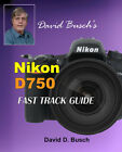 David Buschs Nikon D750 Fast Track Guide Autographed by Author