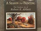 ROBERT ABBETT A SEASON FOR PAINTING 2001 SIGNED 100+ COLOR PICS NICE