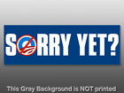 Sorry Yet Bumper Sticker yet anti obama decal nobama