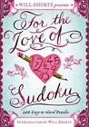 Will Shortz Presents for the Love of Sudoku: 200 Easy to Hard Puzzles by Will Sh