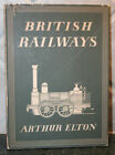 BRITISH RAILWAYS (Railroad History of England) by Arthur Elton 1947 HB