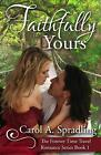 Faithfully Yours The Forever Time Travel Romance Series Book 1 by Carol A Spr