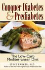 Conquer Diabetes and Prediabetes The Low Carb Mediterranean Diet by MD Steve