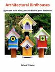 Architectural Birdhouses : If You Can Build a Box, You Can Build a Great...