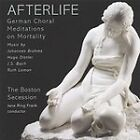 Afterlife: German Choral Meditations on Mortality, Boston Secession, Good