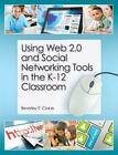 Using Web 20 and Social Networking Tools in the K 12 Classr by BeverlyE Crane