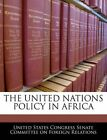 NEW The United Nations Policy in Africa by United States Congre Paperback Book (