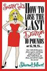 NEW Sassy Gals How to Lose the Last Damn 10 Pounds or 15 20 25 How I Told