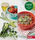 Two Step Diabetes Cookbook Over 150 Quick Simple Delicious Recipes by Nancy S