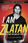I Am Zlatan My Story On and Off the Field Zlatan Ibrahimovic Tra Ruth Urbom SEI