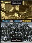 Workers and Unions in Wisconsin : A Labor History Anthology (1999, Hardcover)