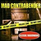 Mad Contrabender : Illegal Hardware CD Highly Rated eBay Seller Great Prices