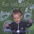 Rubber Planet : Fun With Rubber CD