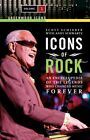 Icons of Rock: An Encyclopedia of the Legends Who Changed Music Fo... 0313338469