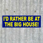 New ID RATHER BE AT THE BIG HOUSE Michigan Wolverines football BUMPER STICKER