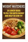 Weight Watchers 20 Lunch Ideas to Fill You with Energy and Help to Stay Fit We