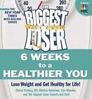 The Biggest Loser6 Weeks to a Healthier You Lose Weight and Get Healthy for Lif
