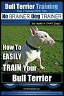 Bull Terrier Training Dog Training with the No Brainer Dog Trainer We Make It Th