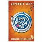 Alphabet Soup Ryans Messy Mix by Chanacee Ruth Killgore 2013 Paperback