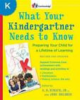 What Your Kindergartner Needs to Know Preparing Your Child for a Lifetime of Le