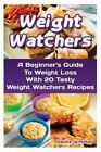 Weight Watchers A Beginners Guide to Weight Loss with 20 Tasty Weight Watchers